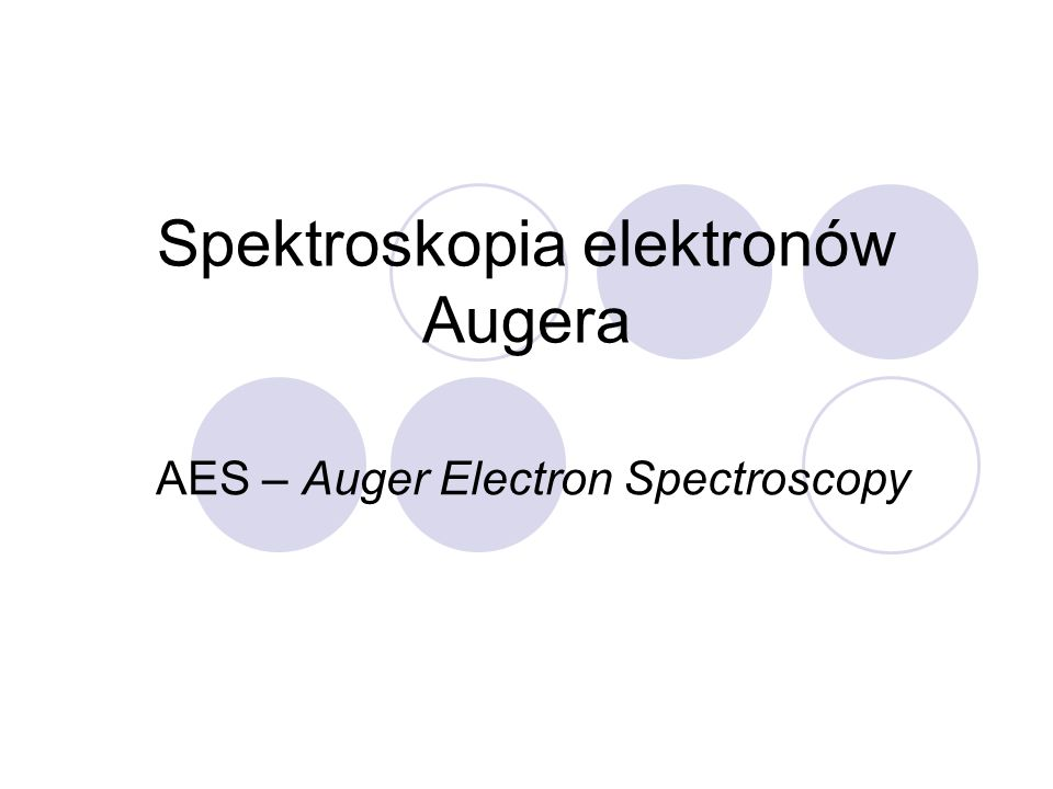 Spektroskopia elektronów Augera AES – Auger Electron Spectroscopy