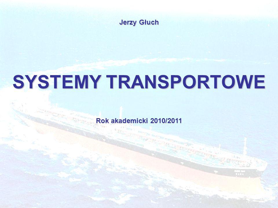 Jerzy Głuch SYSTEMY TRANSPORTOWE Rok akademicki 2010/2011