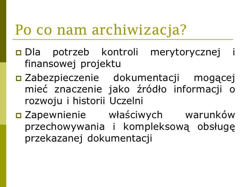 Po co nam archiwizacja? Dla potrzeb kontroli merytorycznej i finansowej projektu Zabezpieczenie dokumentacji mogącej mieć znaczenie jako źródło inform
