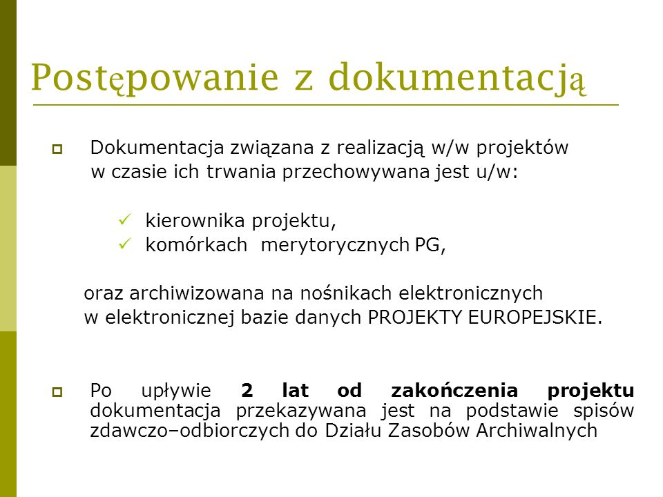 Post ę powanie z dokumentacj ą Dokumentacja związana z realizacją w/w projektów w czasie ich trwania przechowywana jest u/w: kierownika projektu, komó