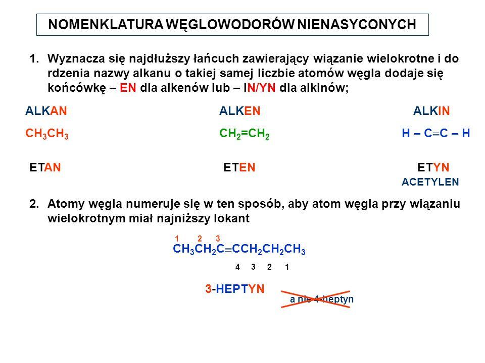 NOMENKLATURA WĘGLOWODORÓW NIENASYCONYCH 2.Atomy węgla numeruje się w ten sposób, aby atom węgla przy wiązaniu wielokrotnym miał najniższy lokant 1.Wyz