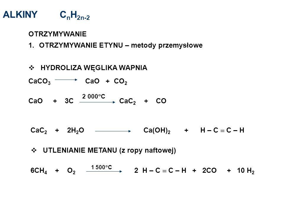 CaCO 3 CaO + CO 2 CaO + 3C CaC 2 + CO 2 000 C CaC 2 + 2H 2 O Ca(OH) 2 + H – C C – H HYDROLIZA WĘGLIKA WAPNIA UTLENIANIE METANU (z ropy naftowej) 6CH 4