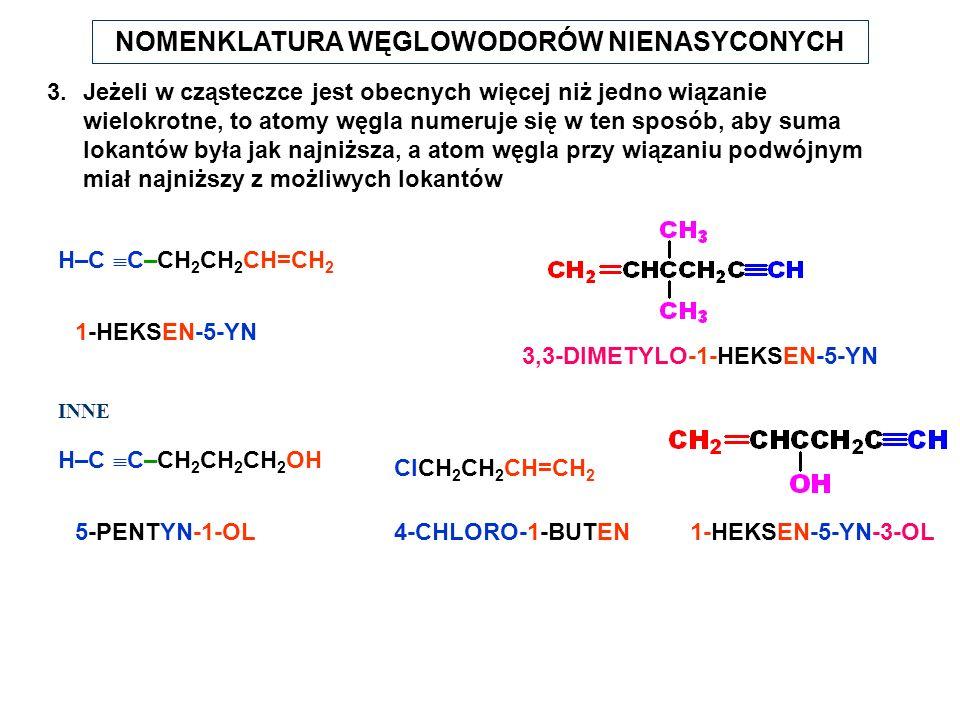 NOMENKLATURA WĘGLOWODORÓW NIENASYCONYCH 3.Jeżeli w cząsteczce jest obecnych więcej niż jedno wiązanie wielokrotne, to atomy węgla numeruje się w ten s