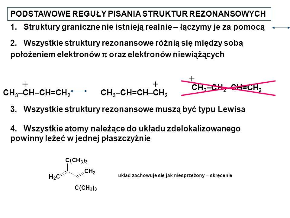 PODSTAWOWE REGUŁY PISANIA STRUKTUR REZONANSOWYCH 2. Wszystkie struktury rezonansowe różnią się między sobą położeniem elektronów oraz elektronów niewi
