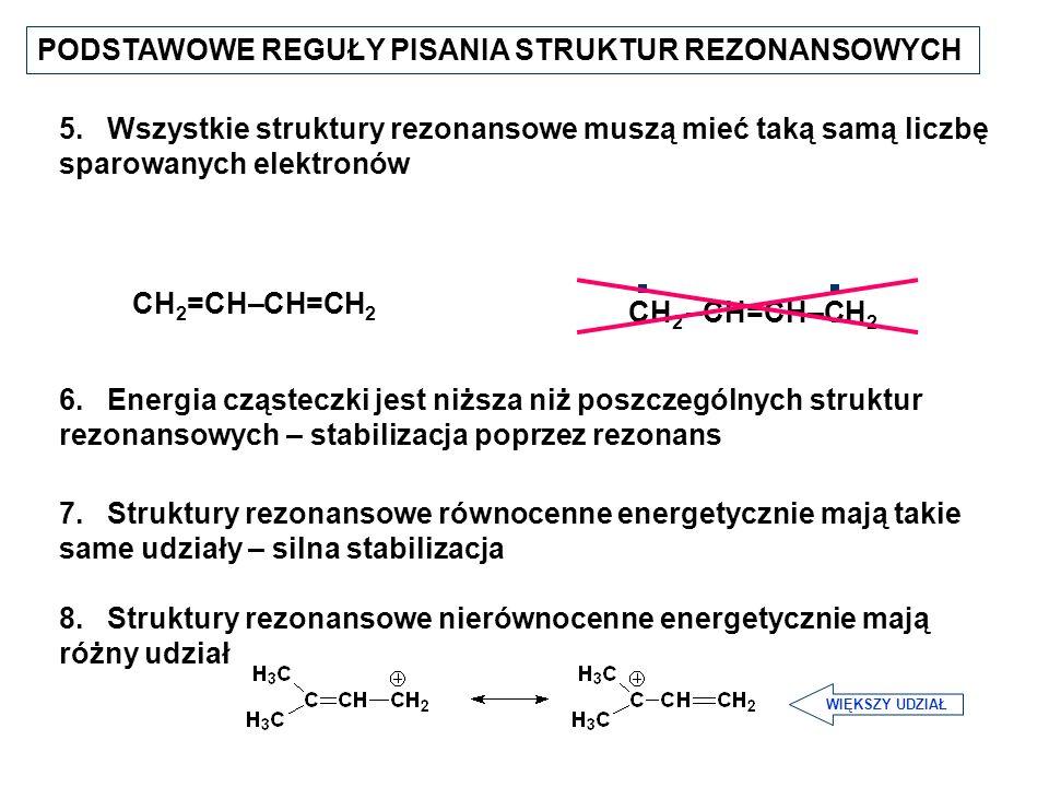 PODSTAWOWE REGUŁY PISANIA STRUKTUR REZONANSOWYCH 5. Wszystkie struktury rezonansowe muszą mieć taką samą liczbę sparowanych elektronów CH 2 =CH–CH=CH