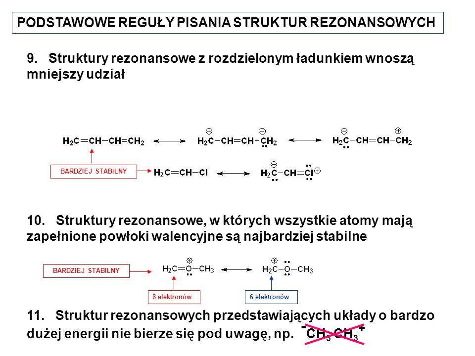 PODSTAWOWE REGUŁY PISANIA STRUKTUR REZONANSOWYCH 9. Struktury rezonansowe z rozdzielonym ładunkiem wnoszą mniejszy udział 11. Struktur rezonansowych p