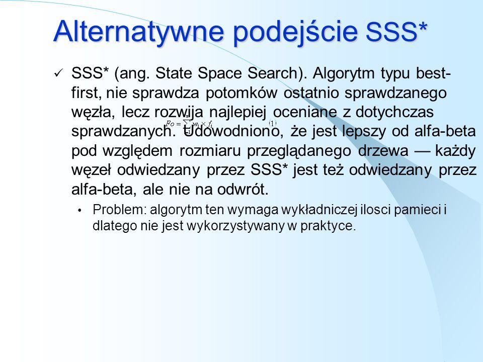Alternatywne podejście SSS* SSS* (ang. State Space Search). Algorytm typu best- first, nie sprawdza potomków ostatnio sprawdzanego węzła, lecz rozwija