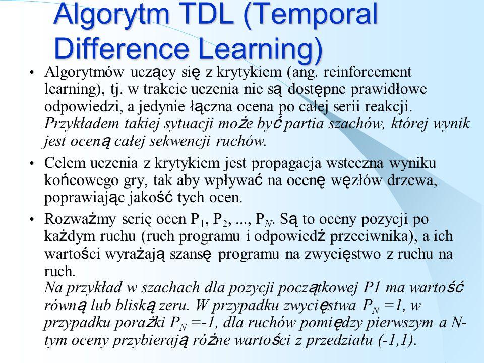 Algorytm TDL (Temporal Difference Learning) Algorytmów ucz ą cy si ę z krytykiem (ang. reinforcement learning), tj. w trakcie uczenia nie s ą dost ę p