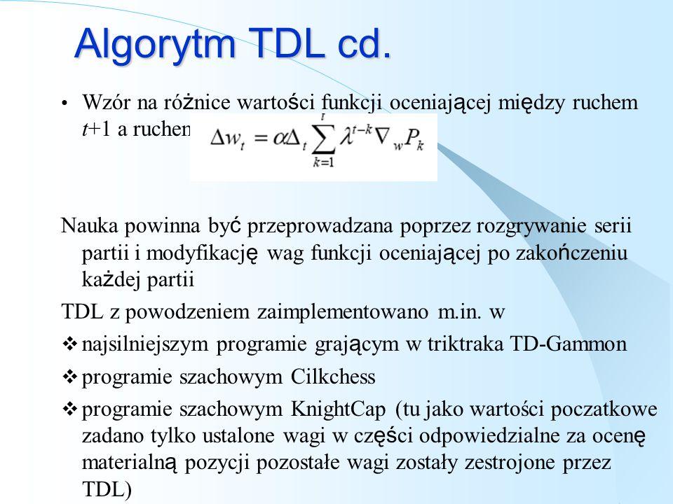 Algorytm TDL cd. Wzór na ró ż nice warto ś ci funkcji oceniaj ą cej mi ę dzy ruchem t+1 a ruchem t t = Pt+1 – Pt Nauka powinna by ć przeprowadzana pop