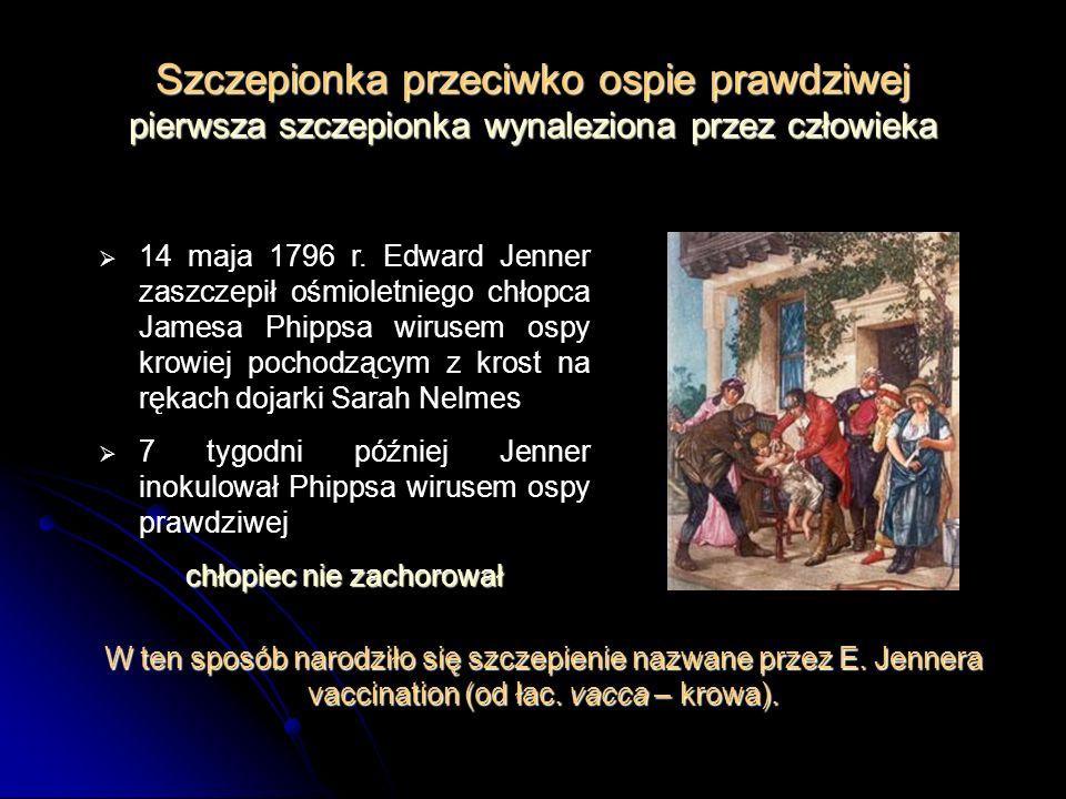 Szczepionka przeciwko ospie prawdziwej pierwsza szczepionka wynaleziona przez człowieka 14 maja 1796 r. Edward Jenner zaszczepił ośmioletniego chłopca