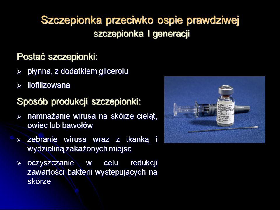 Szczepionka przeciwko ospie prawdziwej szczepionka I generacji Postać szczepionki: płynna, z dodatkiem glicerolu płynna, z dodatkiem glicerolu liofili