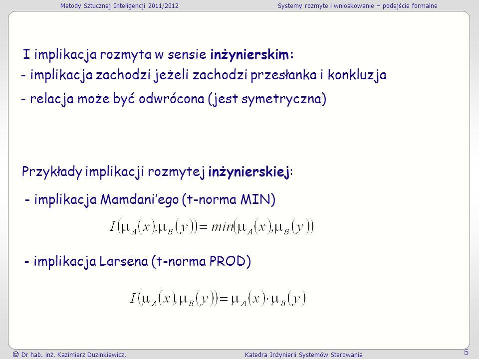 Metody Sztucznej Inteligencji 2011/2012Systemy rozmyte i wnioskowanie – podejście formalne Dr hab. inż. Kazimierz Duzinkiewicz, Katedra Inżynierii Sys