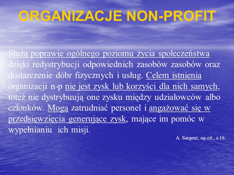 NON-PROFIT (UE) NFP – not for proft organization NFP – not for proft organization NFGO – not for gain (zysk) organisation NFGO – not for gain (zysk) organisation PVO – private voluntary organization PVO – private voluntary organization NGO – non-governmental organization NGO – non-governmental organization GONGO – government organized non-governmantal organization GONGO – government organized non-governmantal organization QUANGO – quasi autonomous non-governmental organization QUANGO – quasi autonomous non-governmental organization BONGO – business organized non governmantal organization BONGO – business organized non governmantal organization FONGO – funder organized non-governmantal organization FONGO – funder organized non-governmantal organization PONGO – political non-governmental organization PONGO – political non-governmental organization