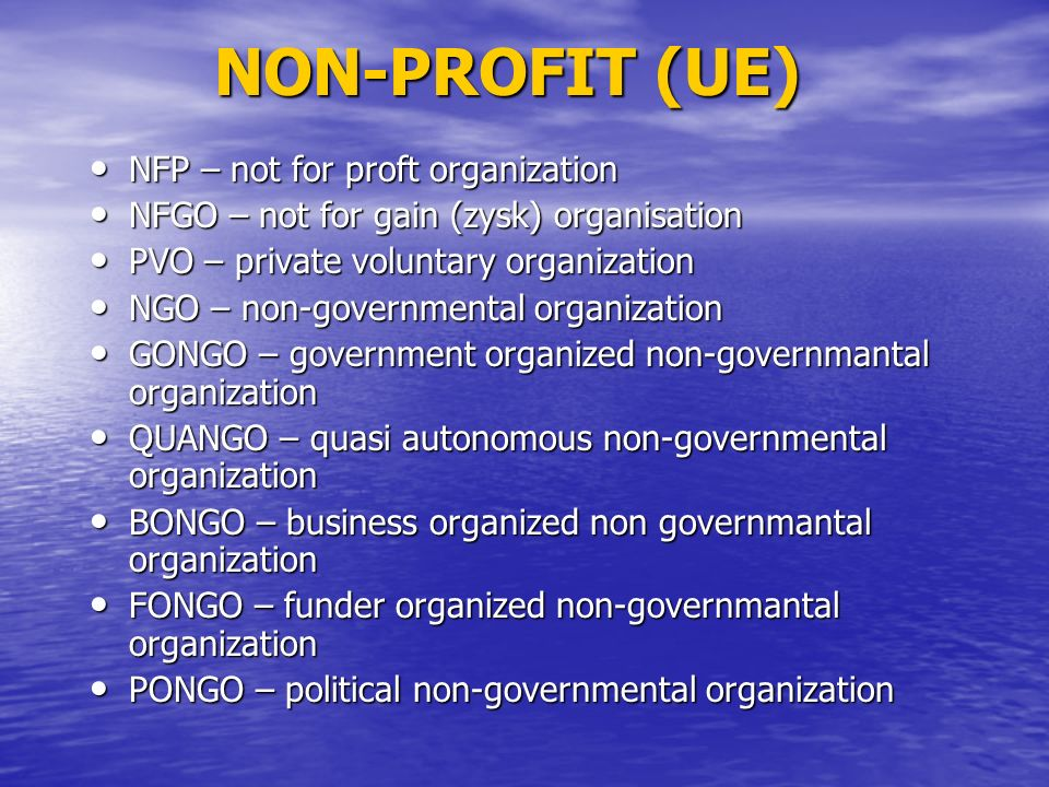 NON-PROFIT (UE) NFP – not for proft organization NFP – not for proft organization NFGO – not for gain (zysk) organisation NFGO – not for gain (zysk) o