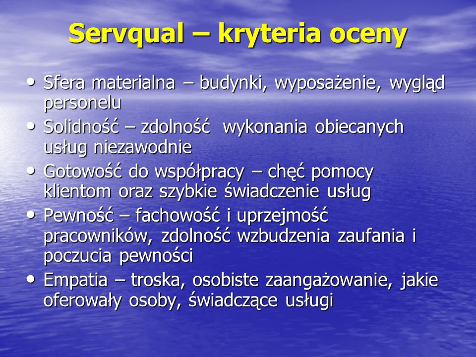 Servqual – kryteria oceny Sfera materialna – budynki, wyposażenie, wygląd personelu Sfera materialna – budynki, wyposażenie, wygląd personelu Solidnoś