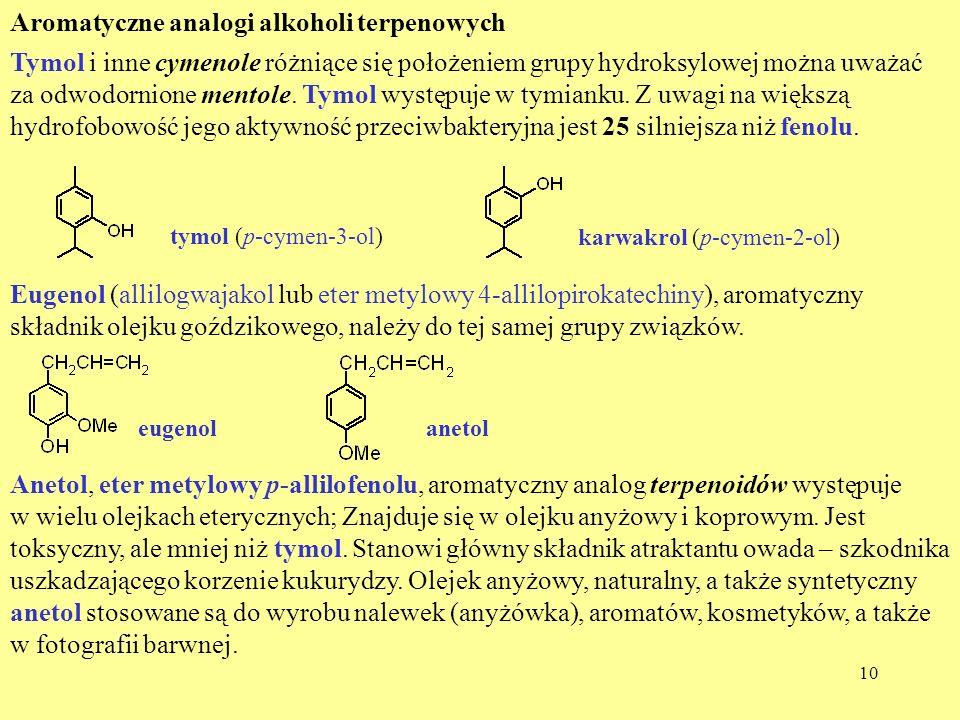 10 Aromatyczne analogi alkoholi terpenowych Tymol i inne cymenole różniące się położeniem grupy hydroksylowej można uważać za odwodornione mentole. Ty
