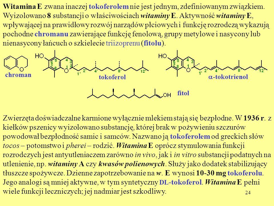 24 Witamina E zwana inaczej tokoferolem nie jest jednym, zdefiniowanym związkiem. Wyizolowano 8 substancji o właściwościach witaminy E. Aktywność wita