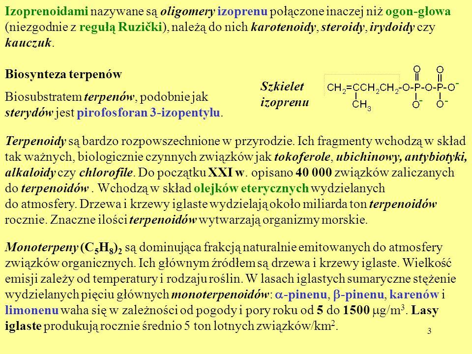 3 Izoprenoidami nazywane są oligomery izoprenu połączone inaczej niż ogon-głowa (niezgodnie z regułą Ruzički), należą do nich karotenoidy, steroidy, i