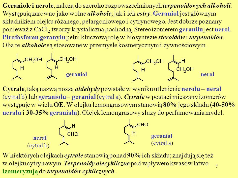 7 Geraniole i nerole, należą do szeroko rozpowszechnionych terpenoidowych alkoholi. Występują zarówno jako wolne alkohole, jak i ich estry. Geraniol j