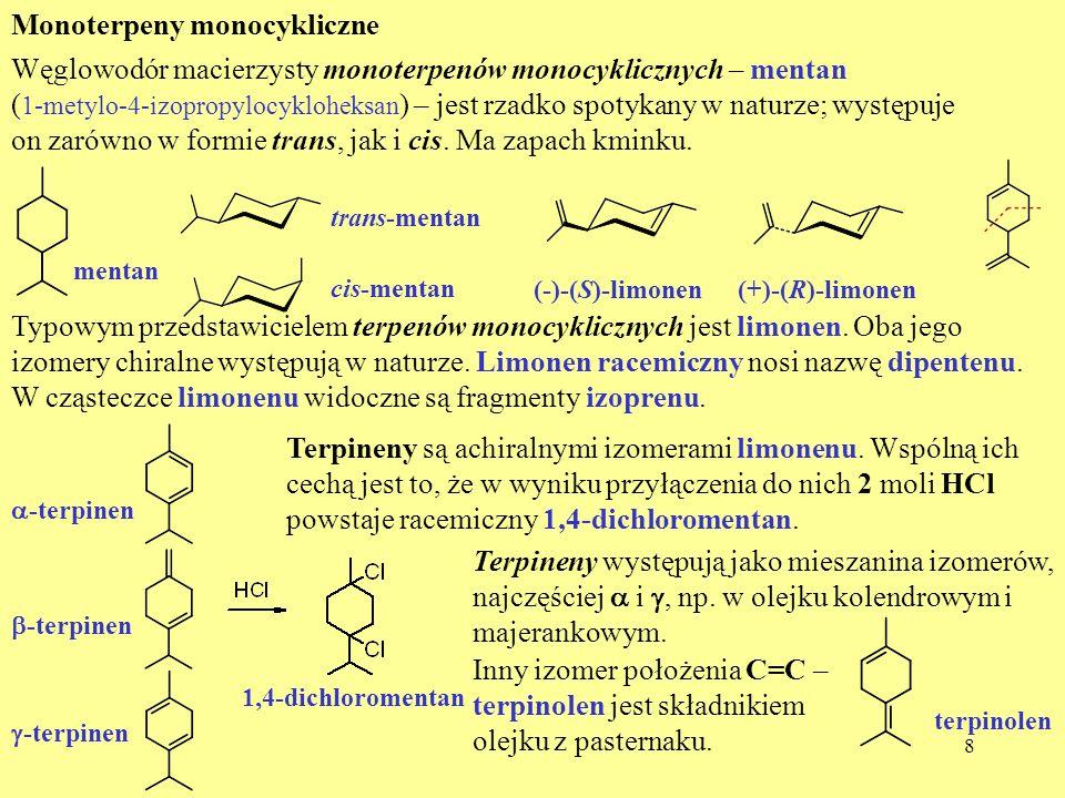 8 Monoterpeny monocykliczne Węglowodór macierzysty monoterpenów monocyklicznych – mentan ( 1-metylo-4-izopropylocykloheksan ) – jest rzadko spotykany