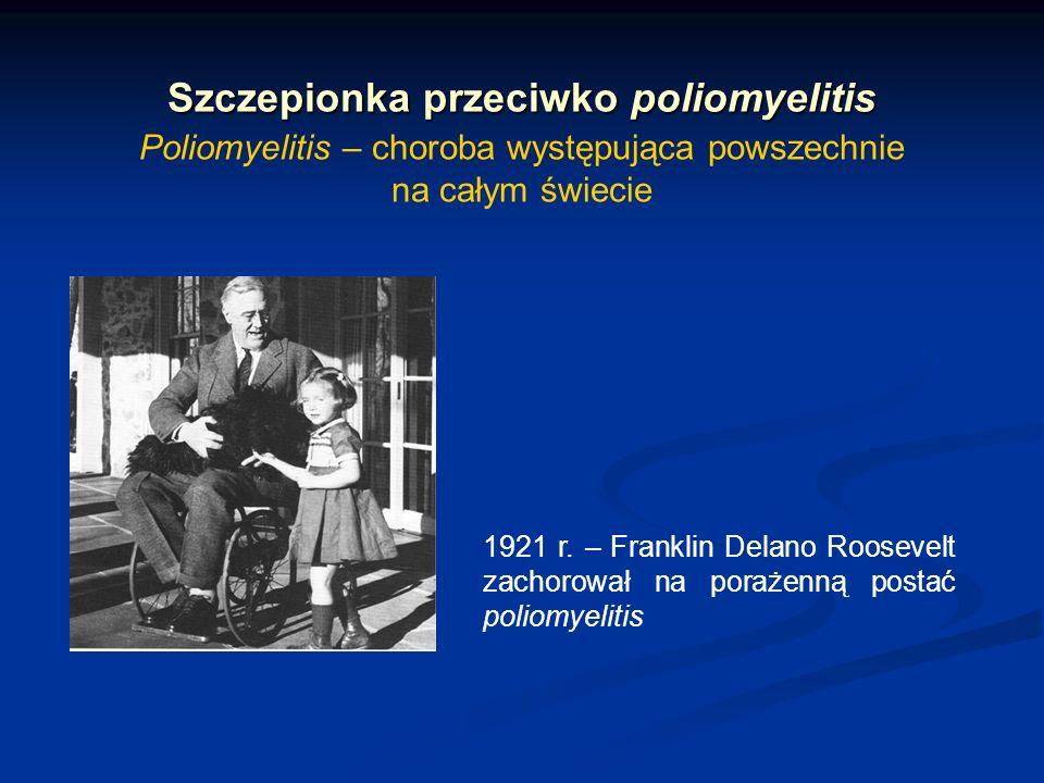 Szczepionka przeciwko poliomyelitis Poliomyelitis – choroba występująca powszechnie na całym świecie 1921 r. – Franklin Delano Roosevelt zachorował na