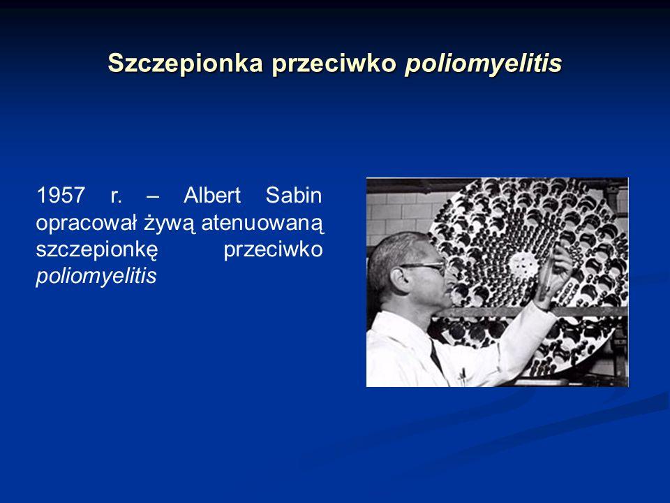 Szczepionka przeciwko poliomyelitis 1957 r. – Albert Sabin opracował żywą atenuowaną szczepionkę przeciwko poliomyelitis