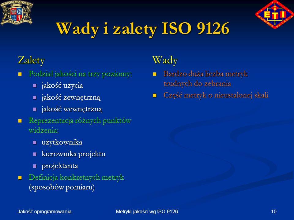 Jakość oprogramowania 10Metryki jakości wg ISO 9126 Wady i zalety ISO 9126 Zalety Podział jakości na trzy poziomy: Podział jakości na trzy poziomy: ja