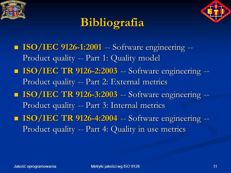 Jakość oprogramowania 11Metryki jakości wg ISO 9126 Bibliografia ISO/IEC 9126-1:2001 -- Software engineering -- Product quality -- Part 1: Quality mod