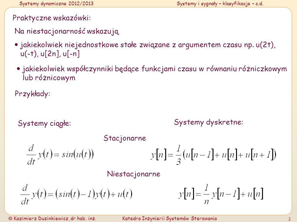 Systemy dynamiczne 2012/2013Systemy i sygnały – klasyfikacje – c.d. Kazimierz Duzinkiewicz, dr hab. inż.Katedra Inżynierii Systemów Sterowania 2 Prakt