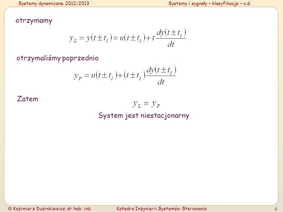 Systemy dynamiczne 2012/2013Systemy i sygnały – klasyfikacje – c.d. Kazimierz Duzinkiewicz, dr hab. inż.Katedra Inżynierii Systemów Sterowania 6 otrzy