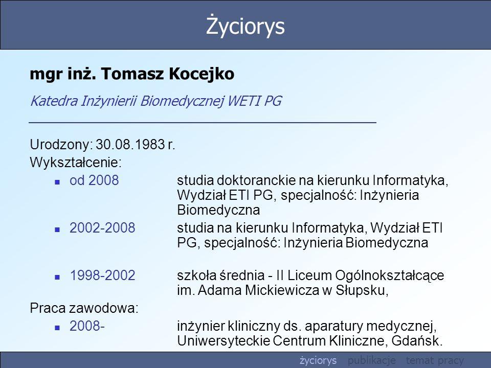 mgr inż. Tomasz Kocejko Katedra Inżynierii Biomedycznej WETI PG Urodzony: 30.08.1983 r. Wykształcenie: od 2008 studia doktoranckie na kierunku Informa