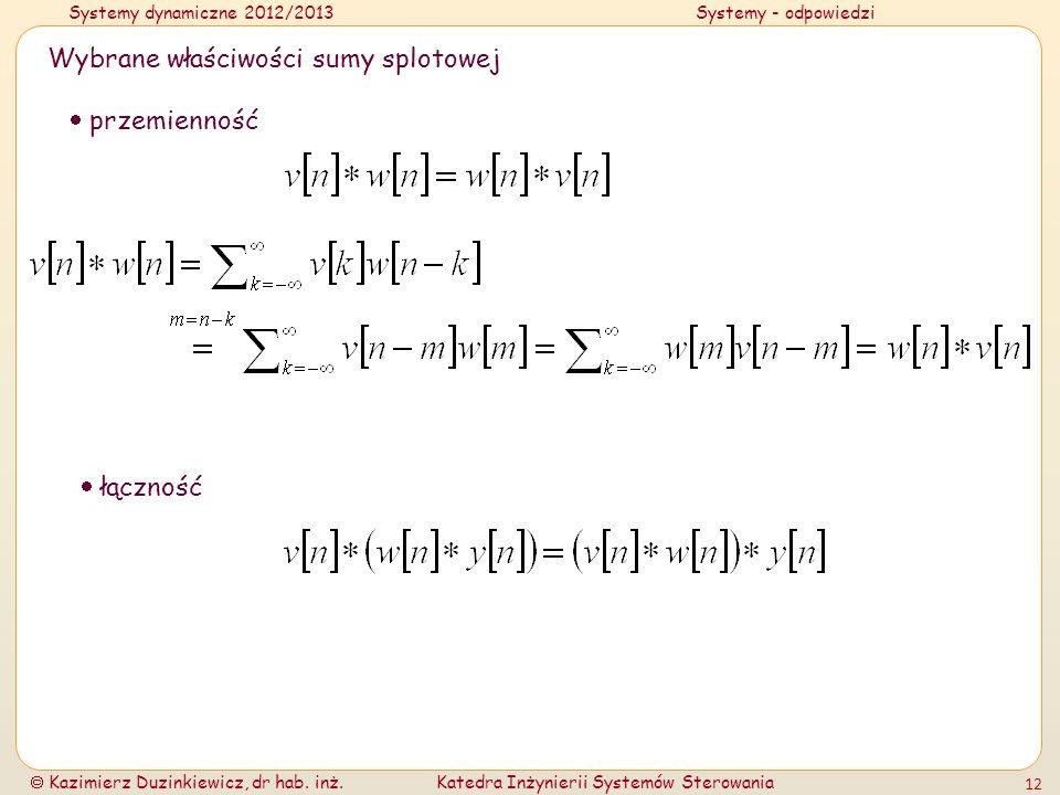 Systemy dynamiczne 2012/2013Systemy - odpowiedzi Kazimierz Duzinkiewicz, dr hab. inż.Katedra Inżynierii Systemów Sterowania 12 Wybrane właściwości sum