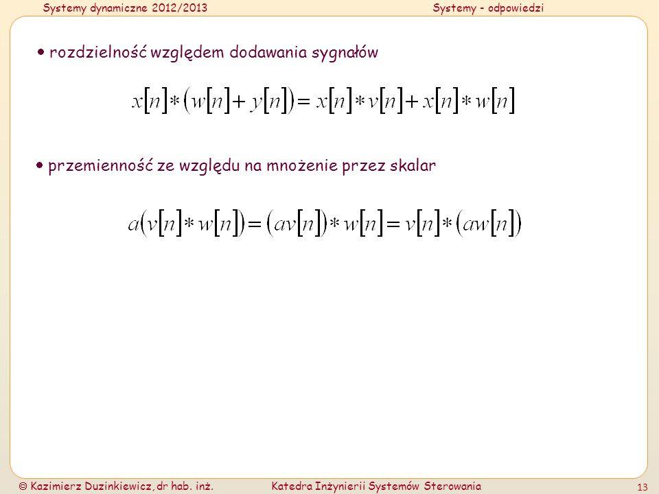 Systemy dynamiczne 2012/2013Systemy - odpowiedzi Kazimierz Duzinkiewicz, dr hab. inż.Katedra Inżynierii Systemów Sterowania 13 rozdzielność względem d