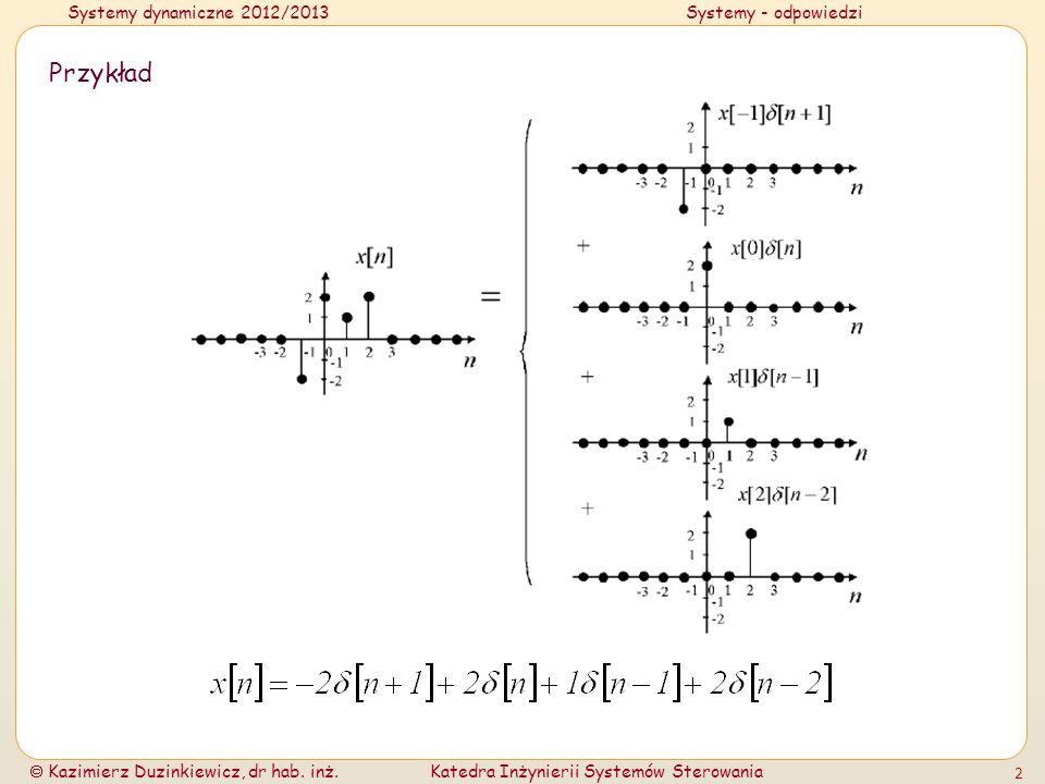Systemy dynamiczne 2012/2013Systemy - odpowiedzi Kazimierz Duzinkiewicz, dr hab. inż.Katedra Inżynierii Systemów Sterowania 2 Przykład