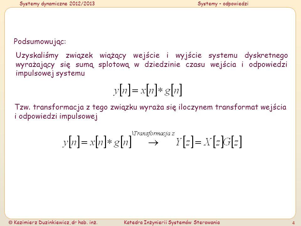 Systemy dynamiczne 2012/2013Systemy - odpowiedzi Kazimierz Duzinkiewicz, dr hab. inż.Katedra Inżynierii Systemów Sterowania 4 Podsumowując: Uzyskaliśm