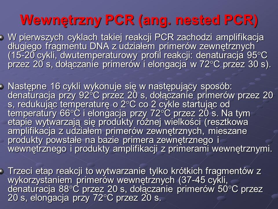 Wewnętrzny PCR (ang. nested PCR) W pierwszych cyklach takiej reakcji PCR zachodzi amplifikacja długiego fragmentu DNA z udziałem primerów zewnętrznych