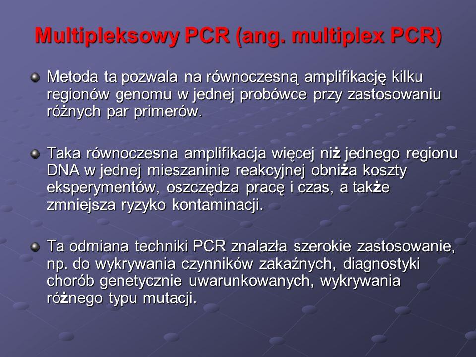 Multipleksowy PCR (ang. multiplex PCR) Metoda ta pozwala na równoczesną amplifikację kilku regionów genomu w jednej probówce przy zastosowaniu różnych