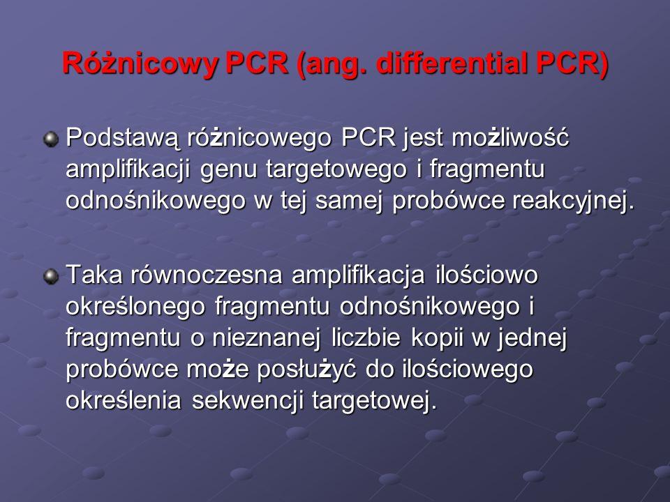 Różnicowy PCR (ang. differential PCR) Podstawą różnicowego PCR jest możliwość amplifikacji genu targetowego i fragmentu odnośnikowego w tej samej prob