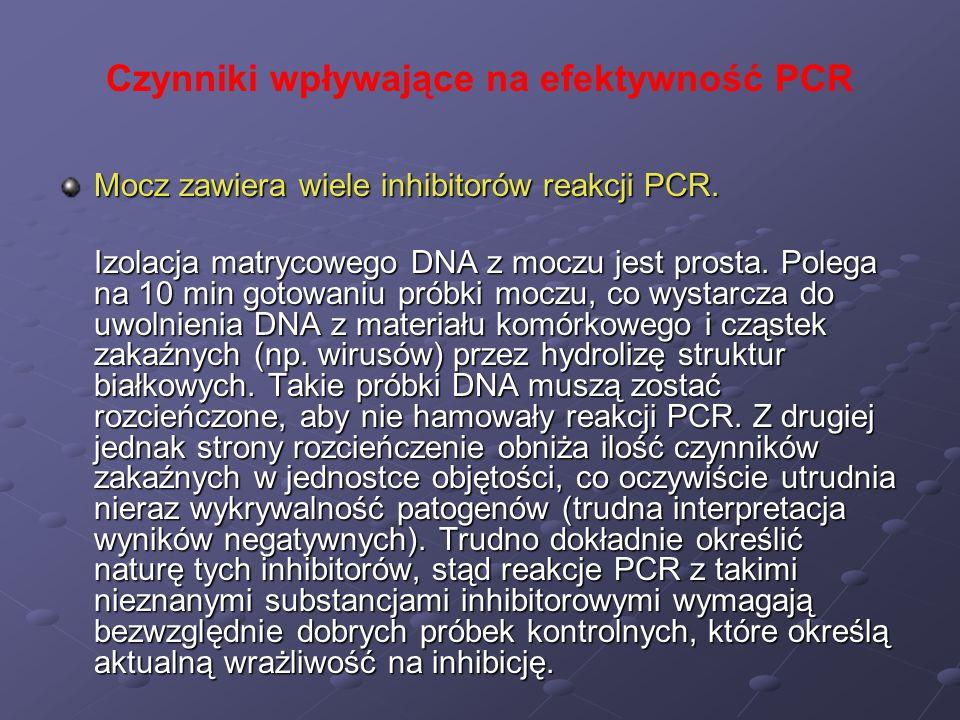 Czynniki wpływające na efektywność PCR Mocz zawiera wiele inhibitorów reakcji PCR. Izolacja matrycowego DNA z moczu jest prosta. Polega na 10 min goto