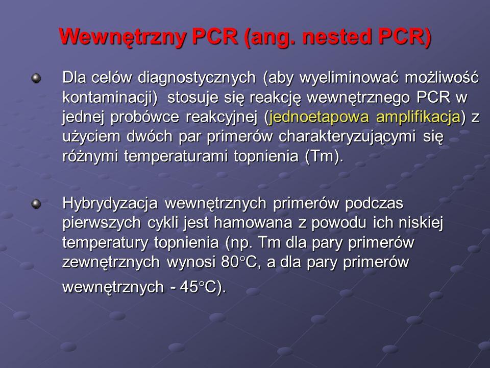 Wewnętrzny PCR (ang. nested PCR) Dla celów diagnostycznych (aby wyeliminować możliwość kontaminacji) stosuje się reakcję wewnętrznego PCR w jednej pro