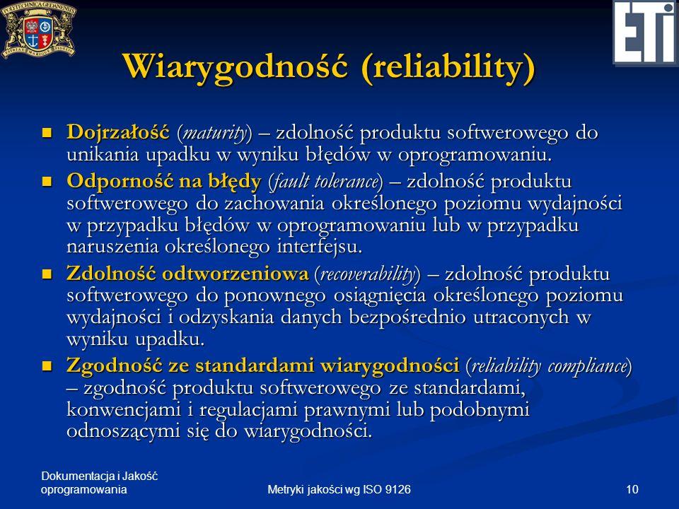 Dokumentacja i Jakość oprogramowania Wiarygodność (reliability) Dojrzałość (maturity) – zdolność produktu softwerowego do unikania upadku w wyniku błę