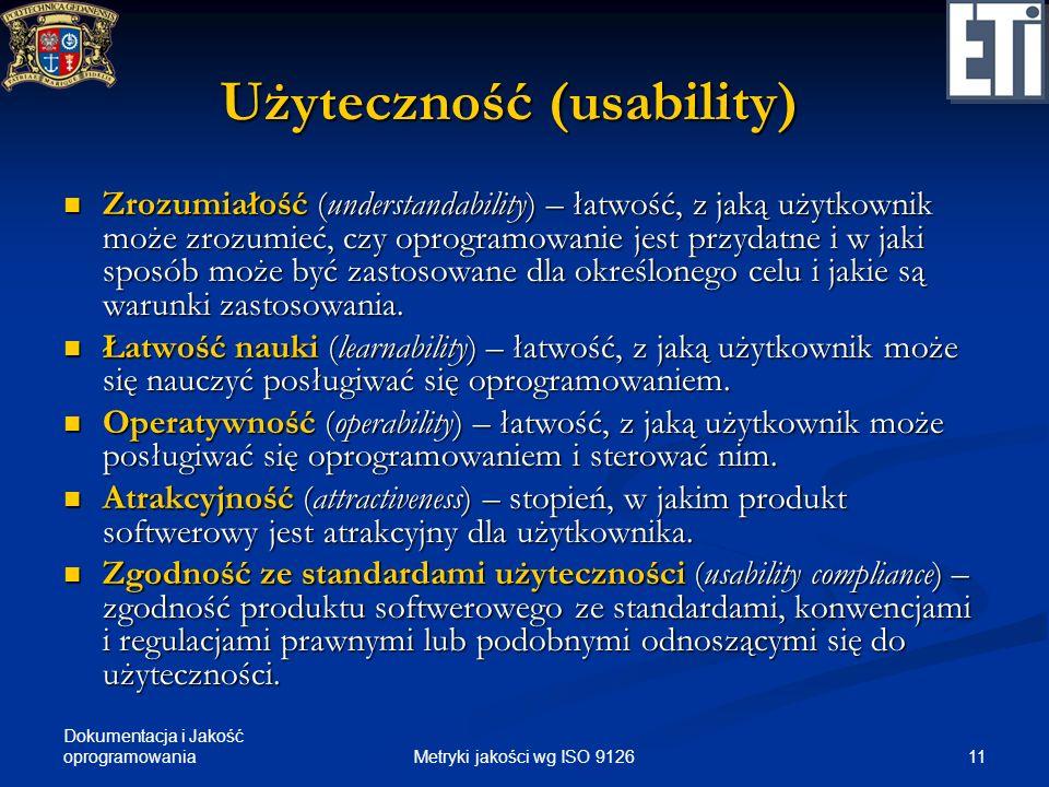 Dokumentacja i Jakość oprogramowania Użyteczność (usability) Zrozumiałość (understandability) – łatwość, z jaką użytkownik może zrozumieć, czy oprogra