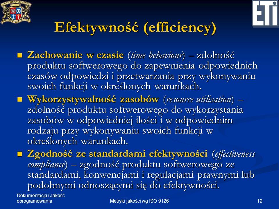 Dokumentacja i Jakość oprogramowania Efektywność (efficiency) Zachowanie w czasie (time behaviour) – zdolność produktu softwerowego do zapewnienia odp