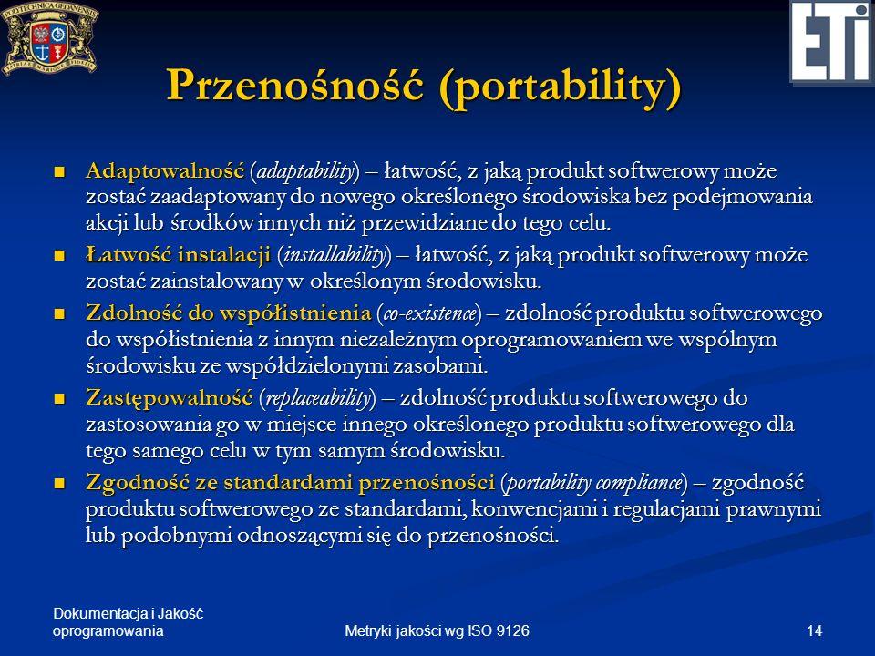Dokumentacja i Jakość oprogramowania Przenośność (portability) Adaptowalność (adaptability) – łatwość, z jaką produkt softwerowy może zostać zaadaptow