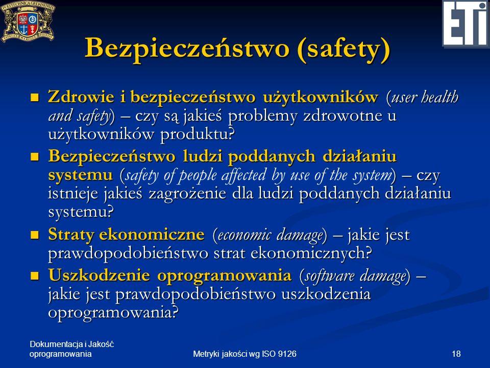 Dokumentacja i Jakość oprogramowania Bezpieczeństwo (safety) Zdrowie i bezpieczeństwo użytkowników (user health and safety) – czy są jakieś problemy z