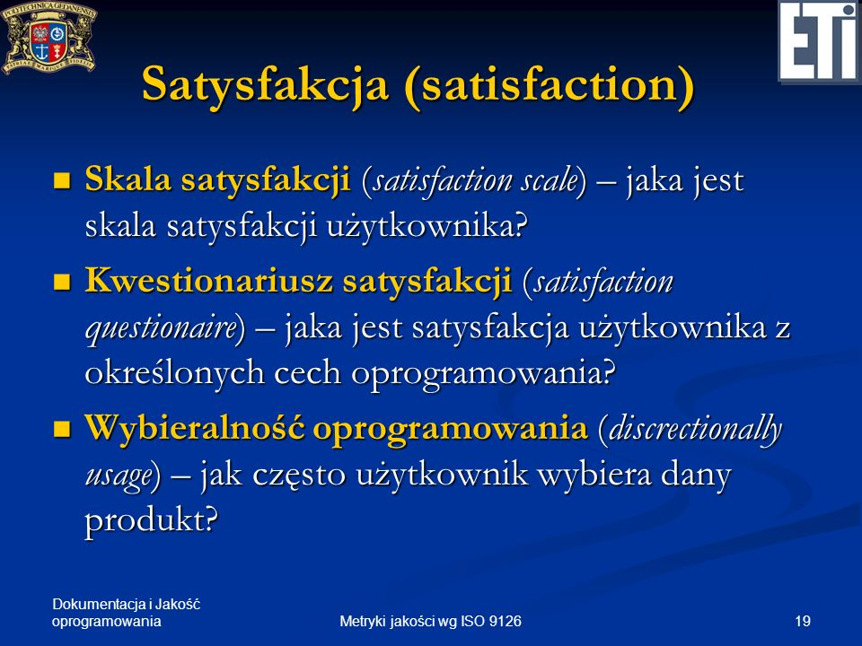 Dokumentacja i Jakość oprogramowania Satysfakcja (satisfaction) Skala satysfakcji (satisfaction scale) – jaka jest skala satysfakcji użytkownika? Skal