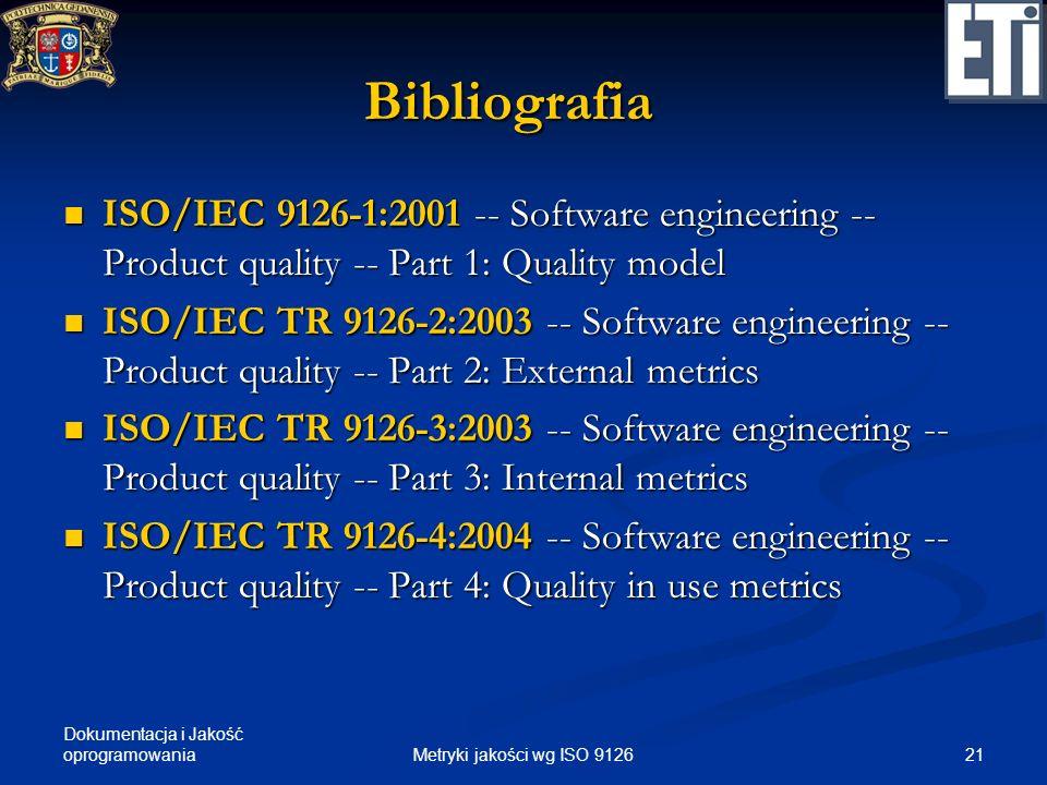 Dokumentacja i Jakość oprogramowania Bibliografia ISO/IEC 9126-1:2001 -- Software engineering -- Product quality -- Part 1: Quality model ISO/IEC 9126