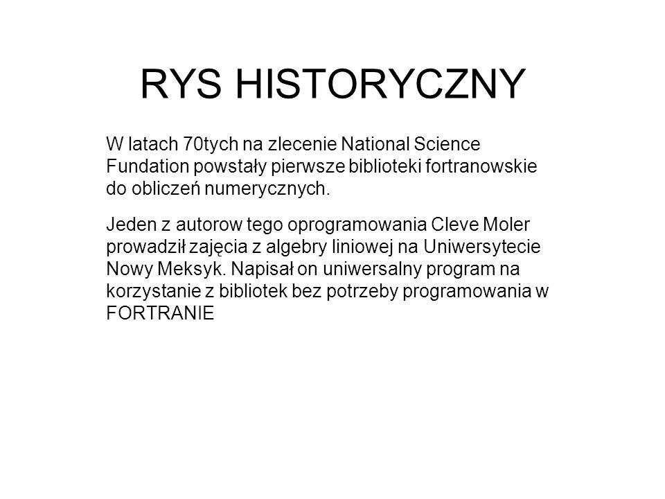 RYS HISTORYCZNY W latach 70tych na zlecenie National Science Fundation powstały pierwsze biblioteki fortranowskie do obliczeń numerycznych. Jeden z au