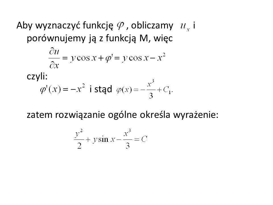 Aby wyznaczyć funkcję, obliczamy i porównujemy ją z funkcją M, więc czyli: i stąd zatem rozwiązanie ogólne określa wyrażenie: