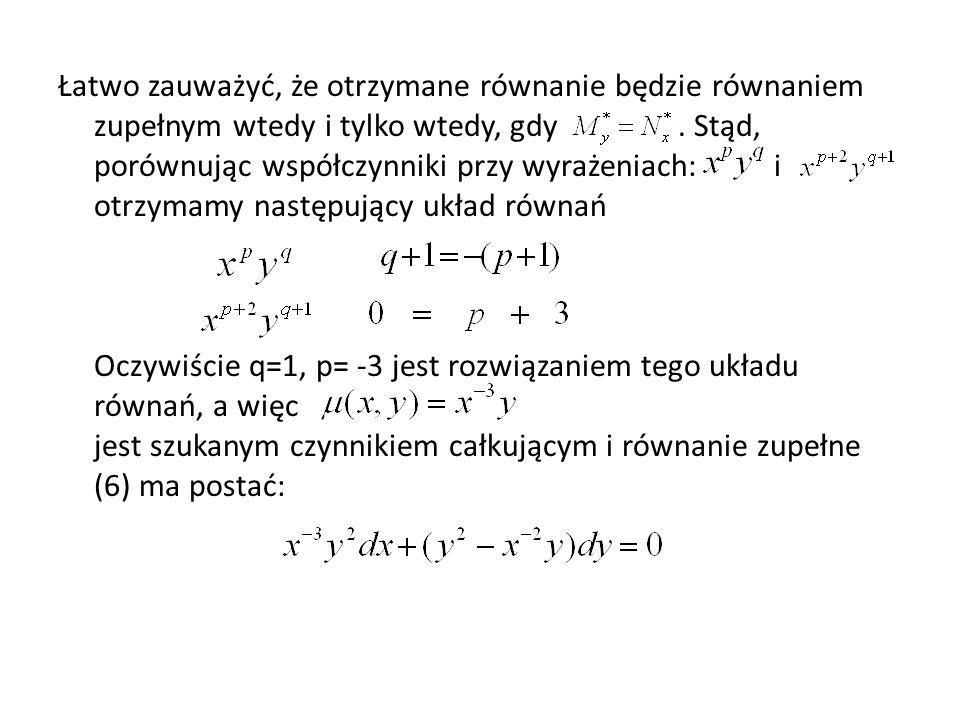 Łatwo zauważyć, że otrzymane równanie będzie równaniem zupełnym wtedy i tylko wtedy, gdy. Stąd, porównując współczynniki przy wyrażeniach: i otrzymamy